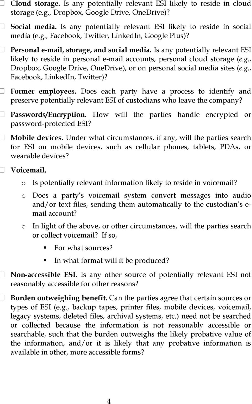 Is any potentially relevant ESI likely to reside in personal e-mail accounts, personal cloud storage (e.g., Dropbox, Google Drive, OneDrive), or on personal social media sites (e.g., Facebook, LinkedIn, Twitter)?