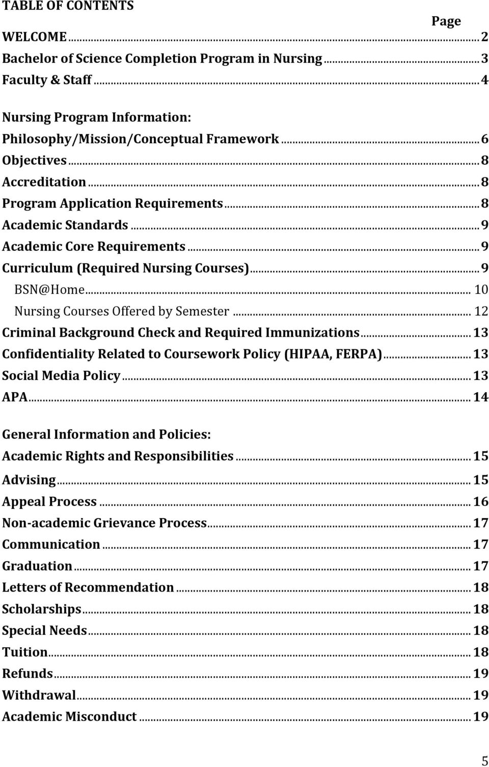 .. 10 Nursing Courses Offered by Semester... 12 Criminal Background Check and Required Immunizations... 13 Confidentiality Related to Coursework Policy (HIPAA, FERPA)... 13 Social Media Policy.