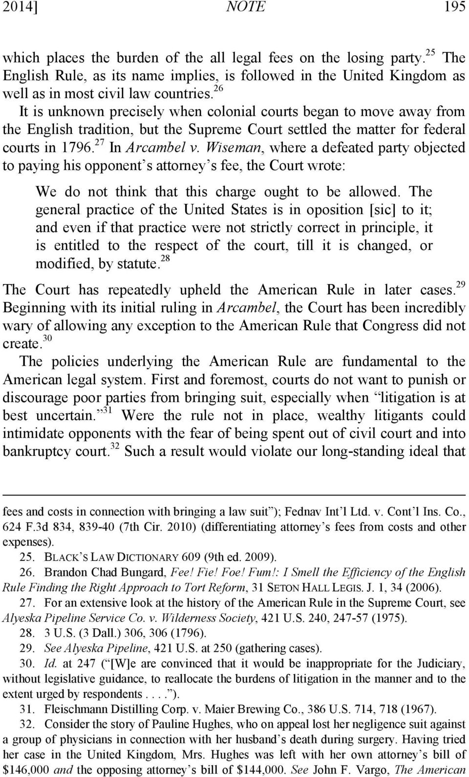 Wiseman, where a defeated party objected to paying his opponent s attorney s fee, the Court wrote: We do not think that this charge ought to be allowed.