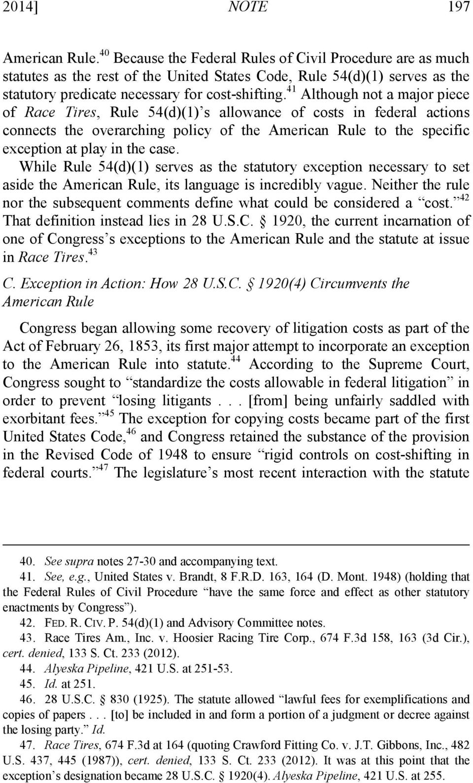 41 Although not a major piece of Race Tires, Rule 54(d)(1) s allowance of costs in federal actions connects the overarching policy of the American Rule to the specific exception at play in the case.