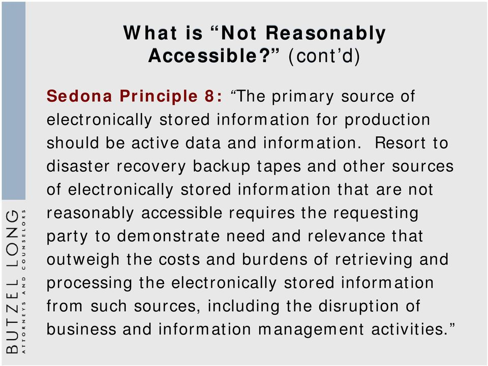Resort to disaster recovery backup tapes and other sources of electronically stored information that are not reasonably accessible requires