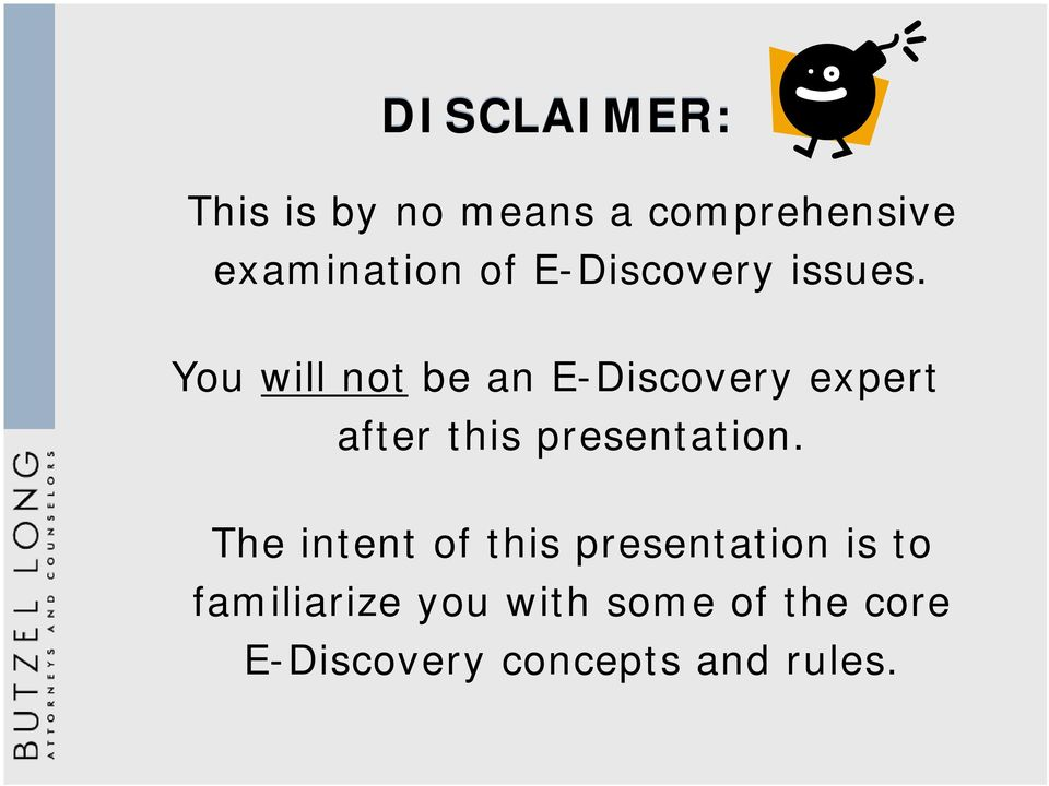 You will not be an E-Discovery expert after this presentation.