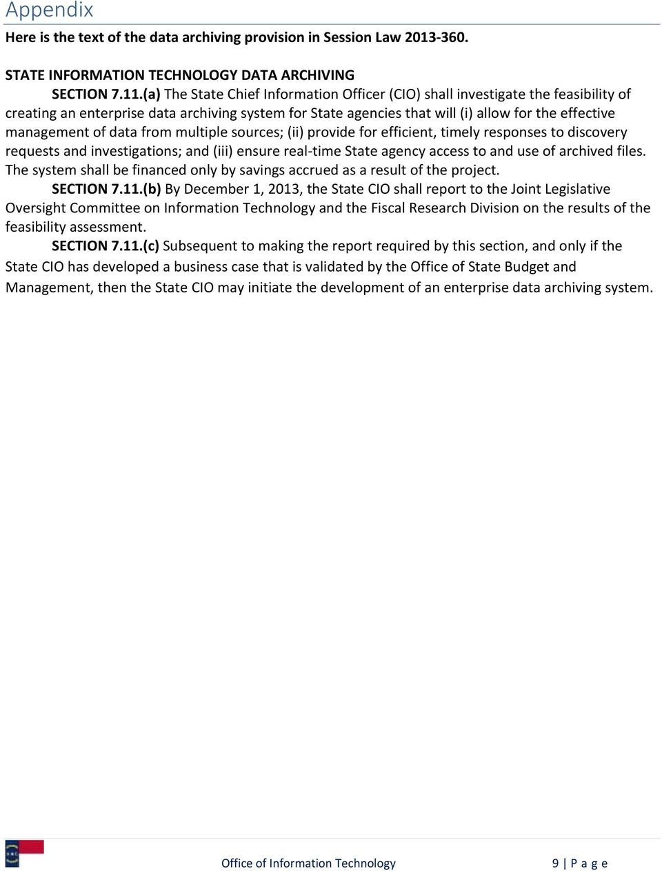 data from multiple sources; (ii) provide for efficient, timely responses to discovery requests and investigations; and (iii) ensure real time State agency access to and use of archived files.