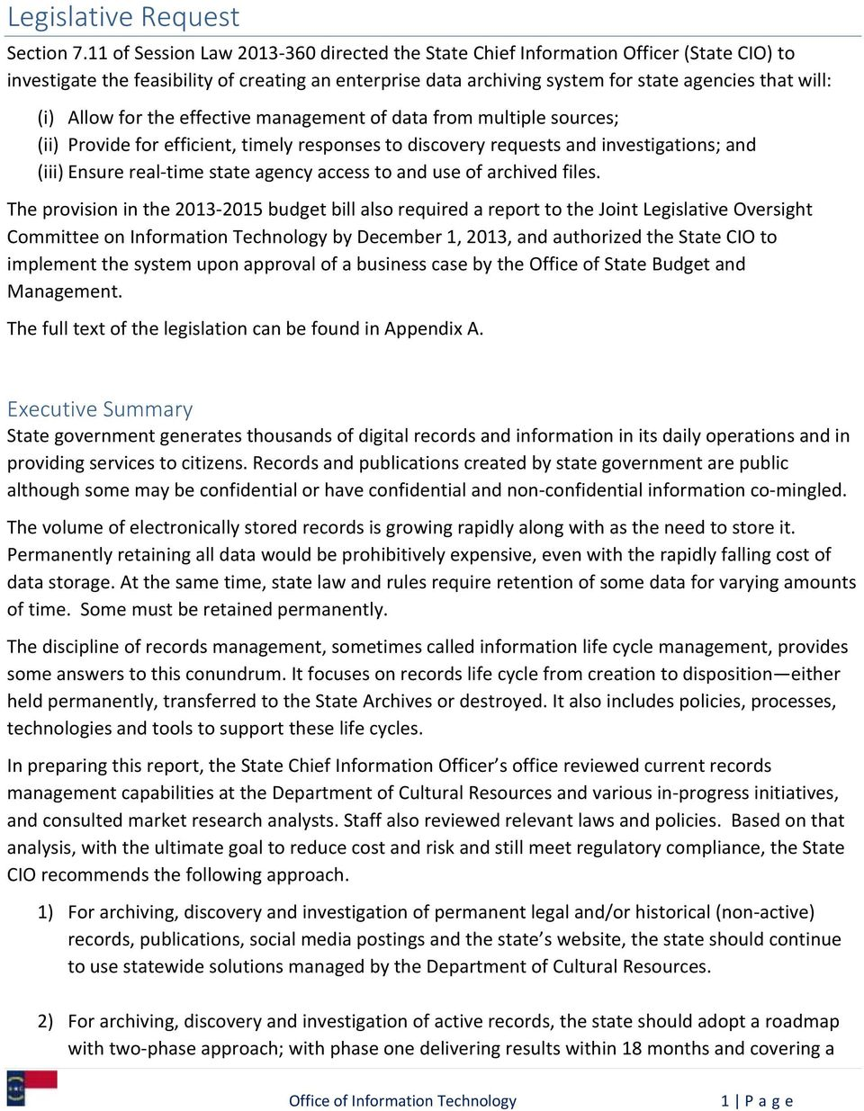 Allow for the effective management of data from multiple sources; (ii) Provide for efficient, timely responses to discovery requests and investigations; and (iii) Ensure real time state agency access