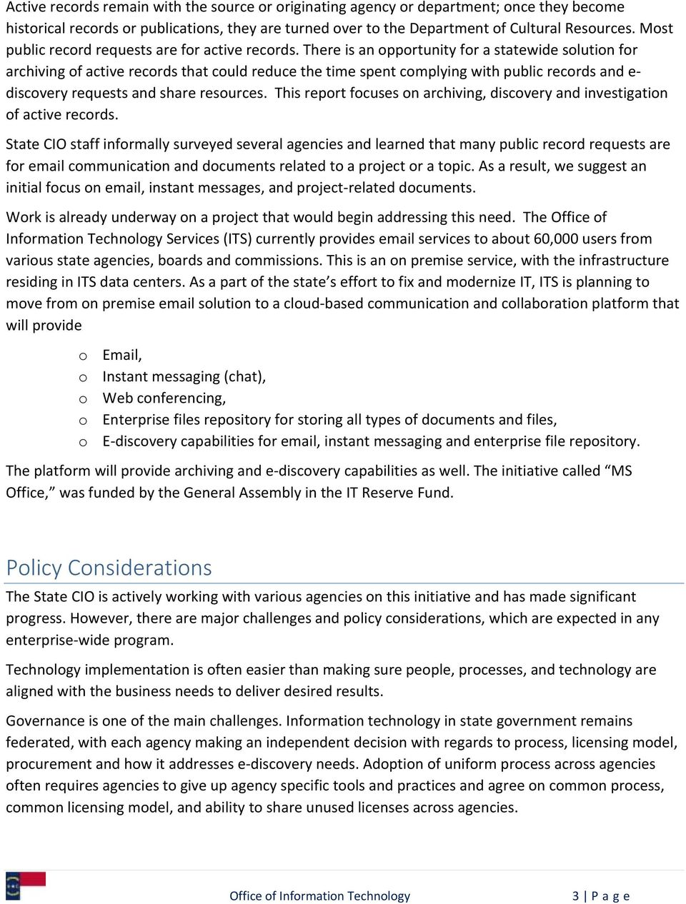 There is an opportunity for a statewide solution for archiving of active records that could reduce the time spent complying with public records and e discovery requests and share resources.