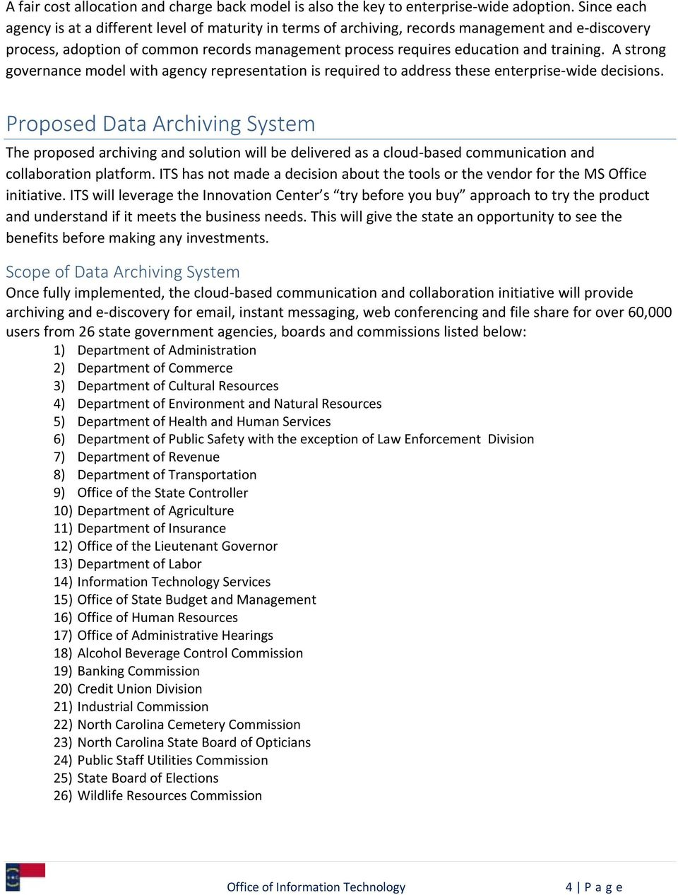A strong governance model with agency representation is required to address these enterprise wide decisions.