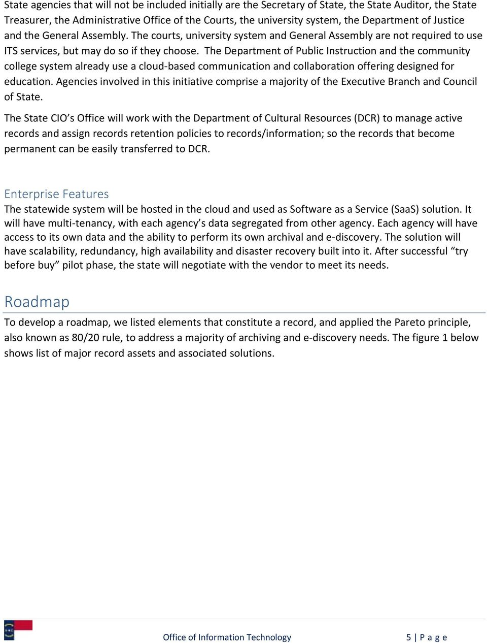 The Department of Public Instruction and the community college system already use a cloud based communication and collaboration offering designed for education.