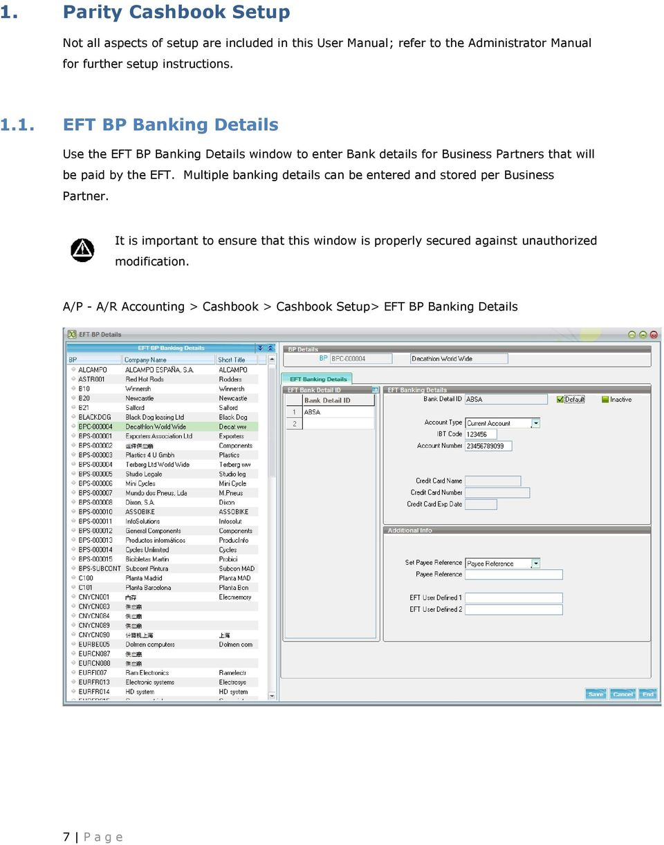1. EFT BP Banking Details Use the EFT BP Banking Details window to enter Bank details for Business Partners that will be paid by the