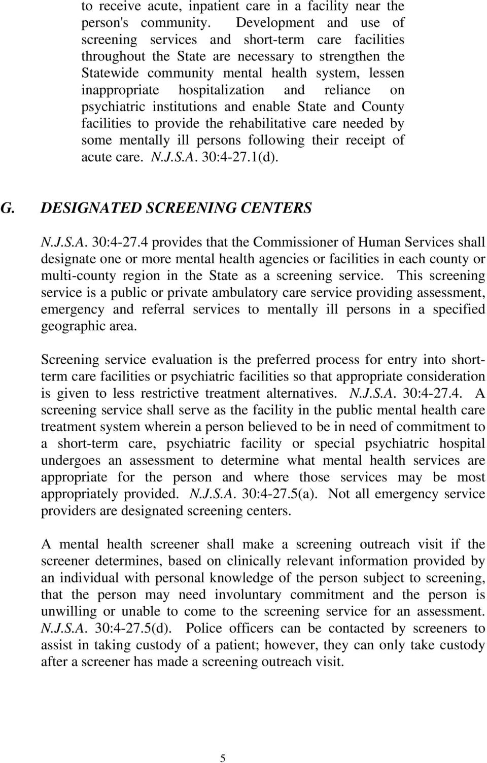 hospitalization and reliance on psychiatric institutions and enable State and County facilities to provide the rehabilitative care needed by some mentally ill persons following their receipt of acute