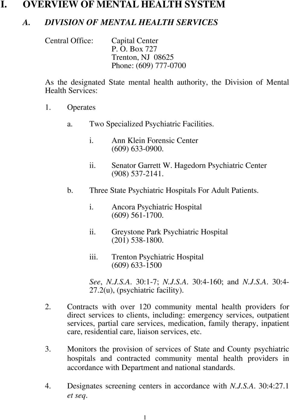 Three State Psychiatric Hospitals For Adult Patients. i. Ancora Psychiatric Hospital (609) 561-1700. ii. iii. Greystone Park Psychiatric Hospital (201) 538-1800.