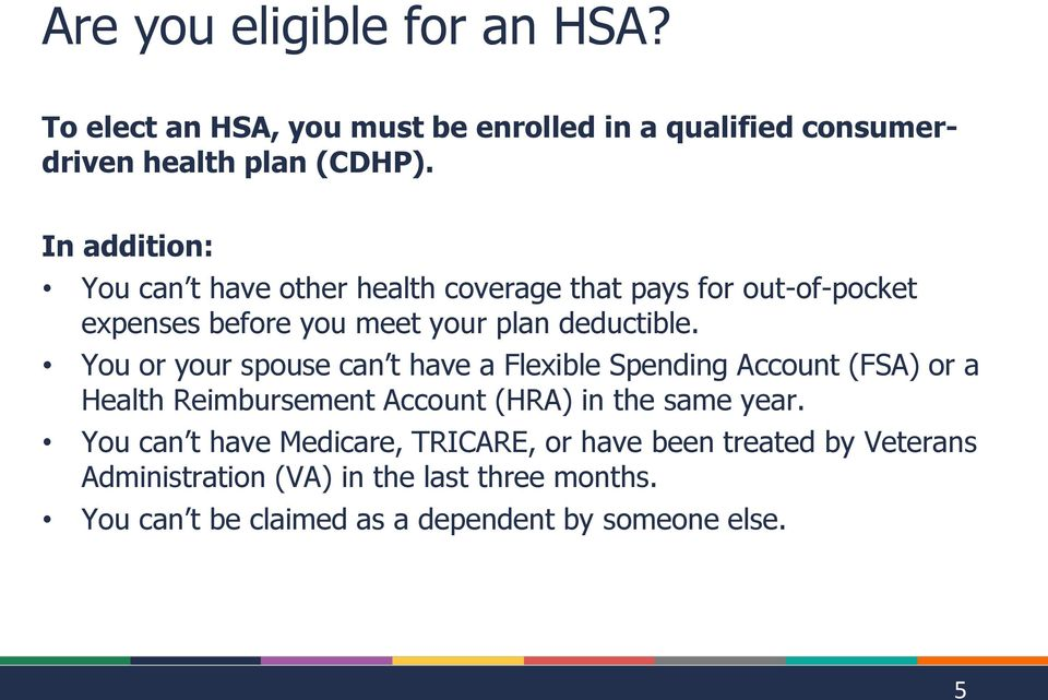 You or your spouse can t have a Flexible Spending Account (FSA) or a Health Reimbursement Account (HRA) in the same year.