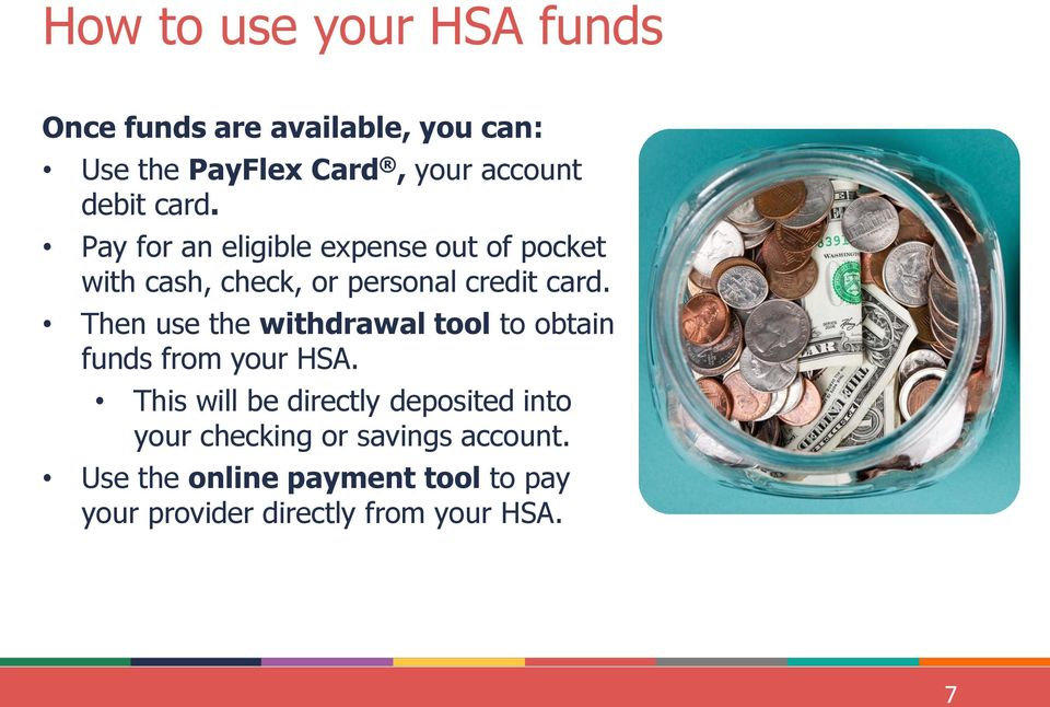 Then use the withdrawal tool to obtain funds from your HSA.