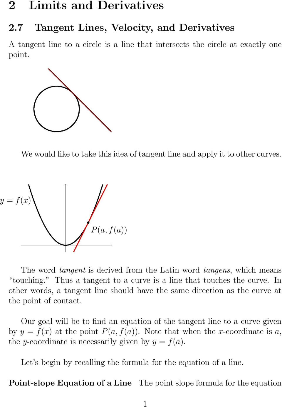 Tus a tangent to a curve is a line tat touces te curve. In oter words, a tangent line sould ave te same direction as te curve at te point of contact.