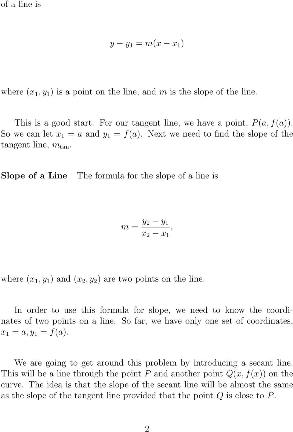 Slope of a Line Te formula for te slope of a line is m = y 2 y 1 x 2 x 1, were (x 1, y 1 ) and (x 2, y 2 ) are two points on te line.