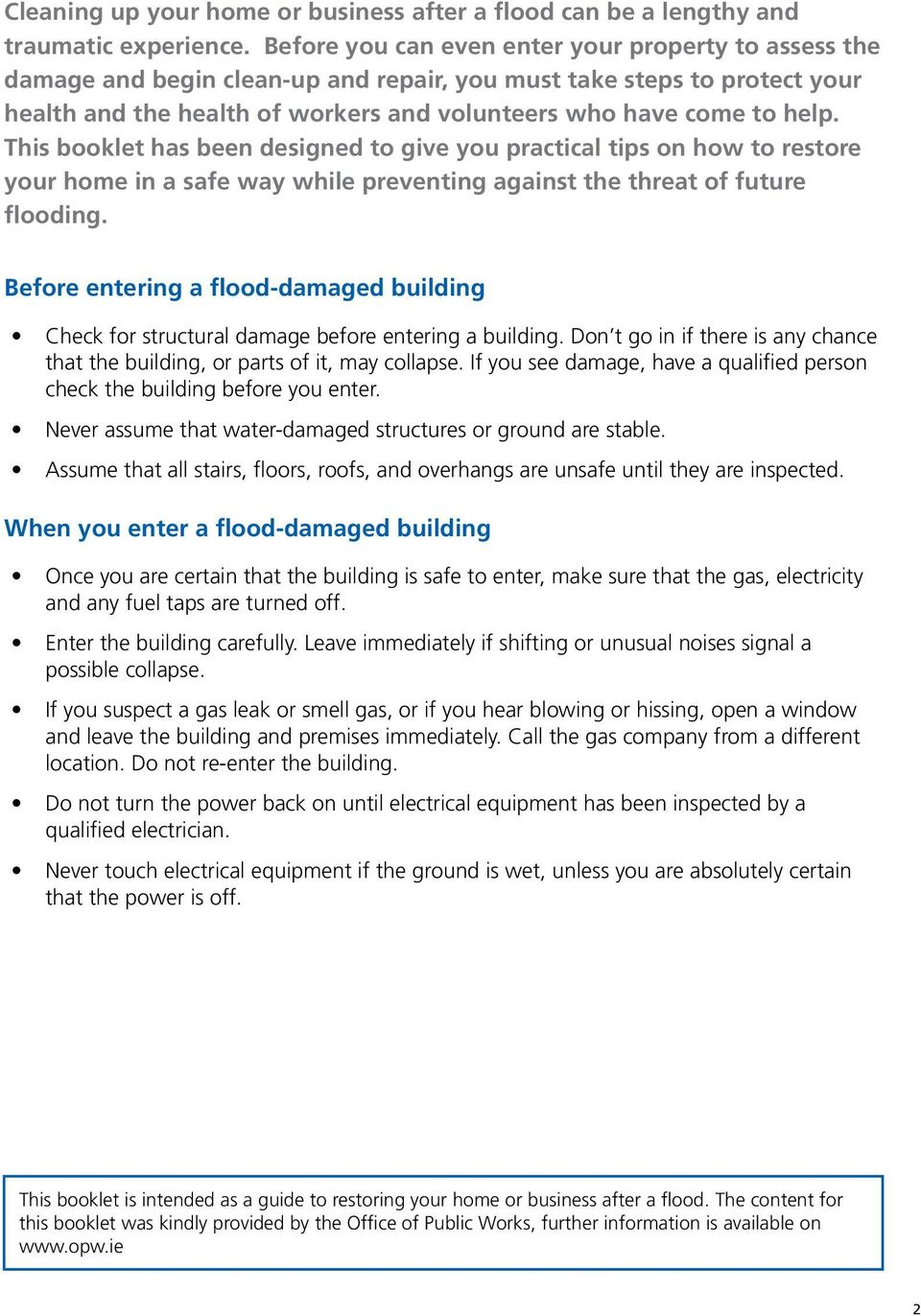This booklet has been designed to give you practical tips on how to restore your home in a safe way while preventing against the threat of future flooding.