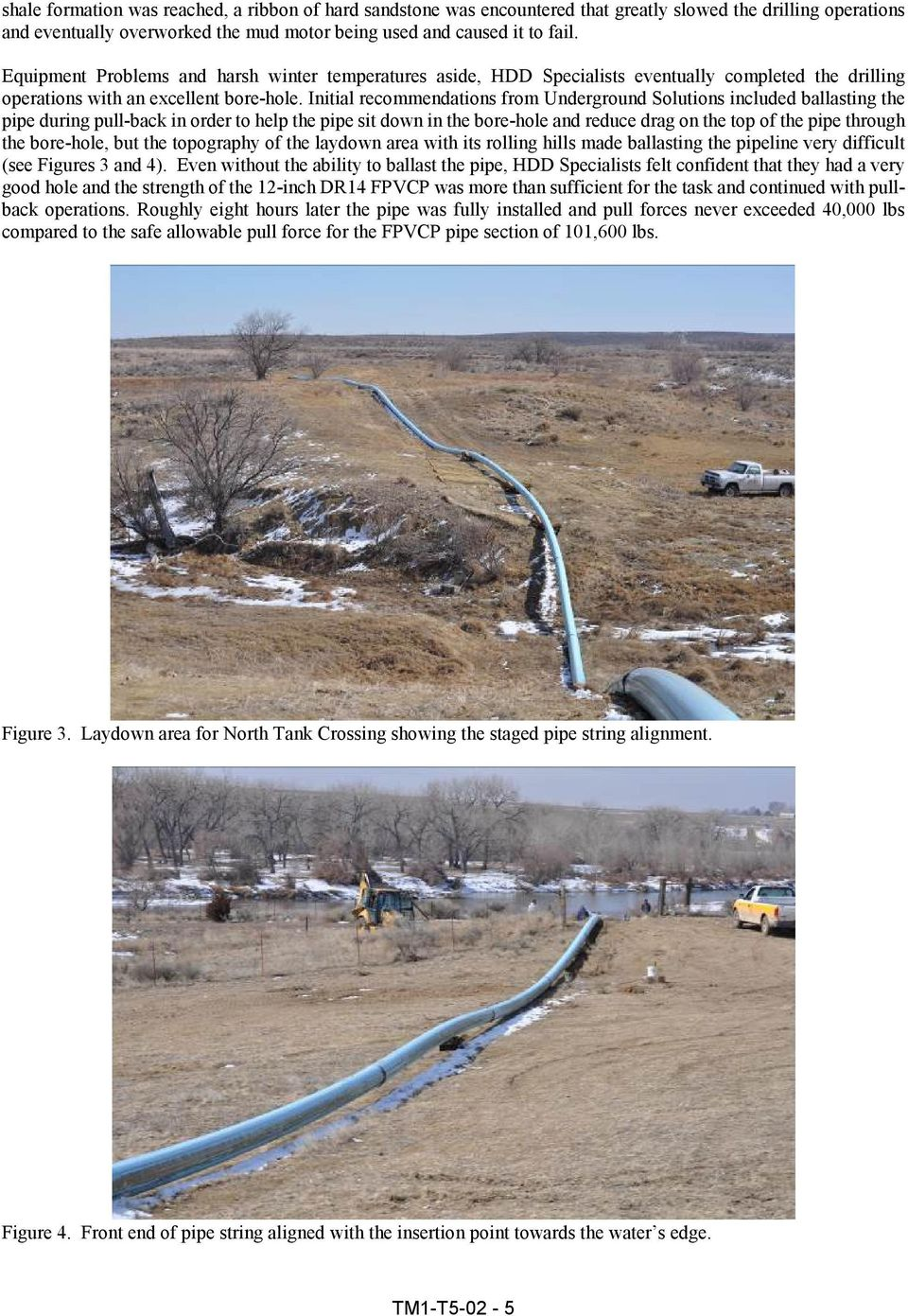 Initial recommendations from Underground Solutions included ballasting the pipe during pull-back in order to help the pipe sit down in the bore-hole and reduce drag on the top of the pipe through the