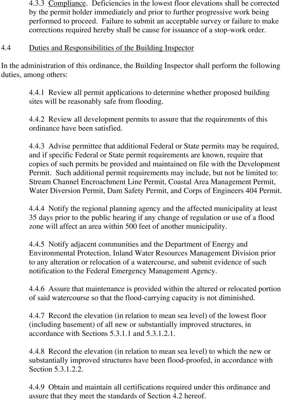 4 Duties and Responsibilities of the Building Inspector In the administration of this ordinance, the Building Inspector shall perform the following duties, among others: 4.4.1 Review all permit applications to determine whether proposed building sites will be reasonably safe from flooding.