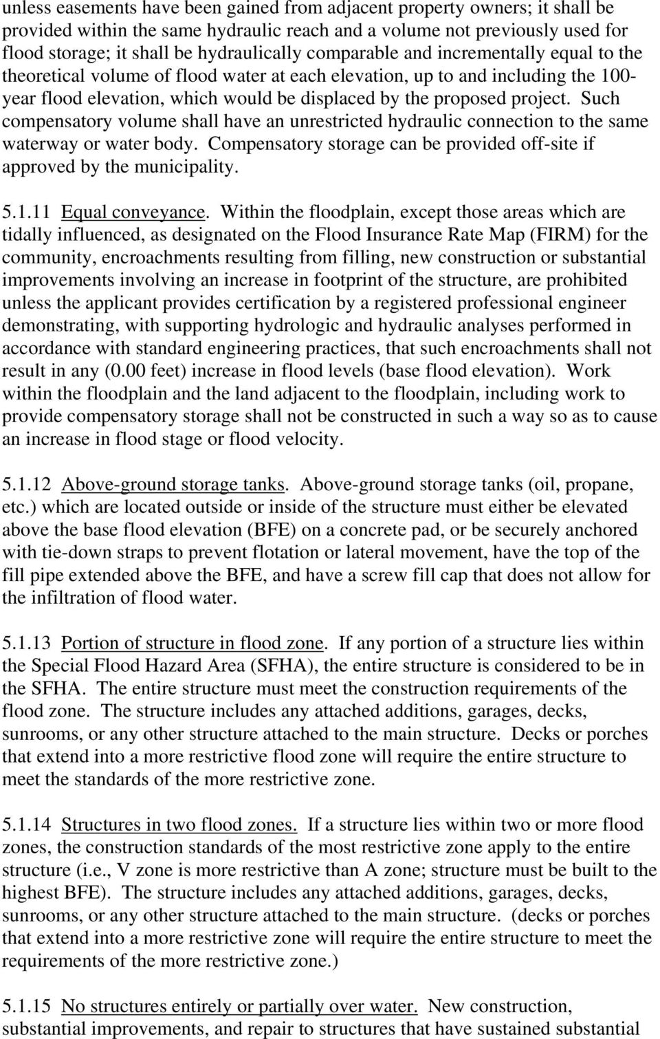 Such compensatory volume shall have an unrestricted hydraulic connection to the same waterway or water body. Compensatory storage can be provided off-site if approved by the municipality. 5.1.