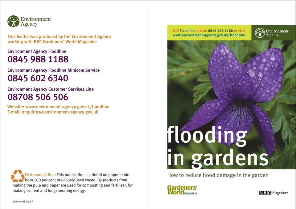 environment-agency.gov.uk/floodline E-mail: enquiries@environment-agency.gov.uk flooding in gardens Environment first: This publication is printed on paper made from 100 per cent previously used waste.