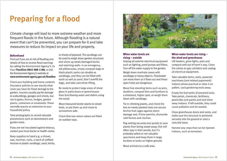Beforehand Find out if you are at risk of flooding and details of how to receive flood warnings by calling the Environment Agency s 24 hour Floodline 0845 988 1188, or visit the Environment Agency s