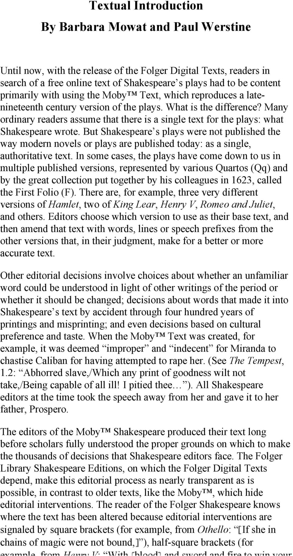 Many ordinary readers assume that there is a single text for the plays: what Shakespeare wrote.