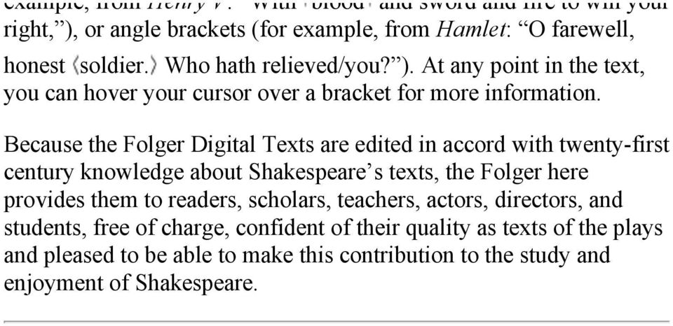 Because the Folger Digital Texts are edited in accord with twenty-first century knowledge about Shakespeare s texts, the Folger here provides them to