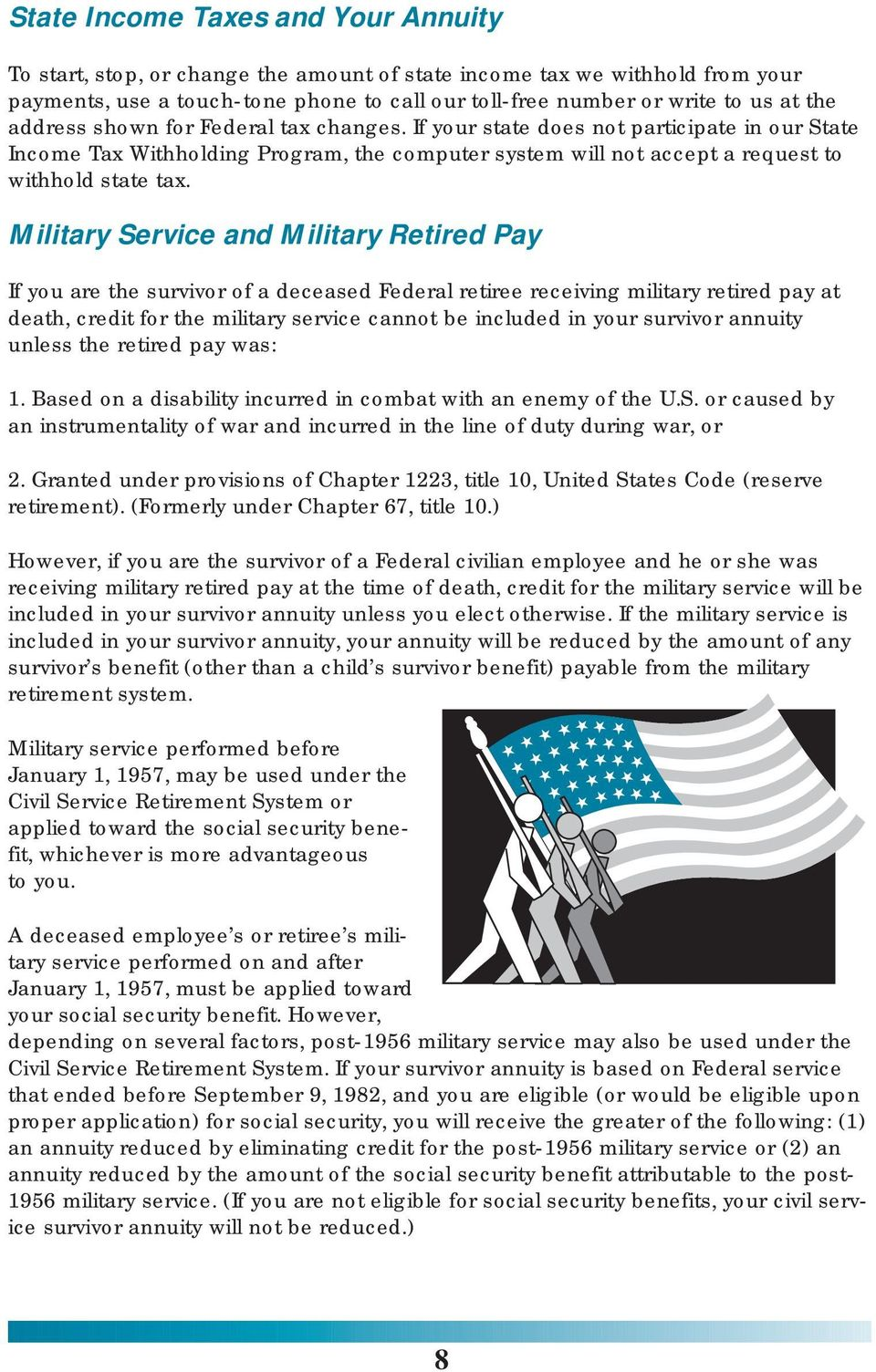 Military Service and Military Retired Pay If you are the survivor of a deceased Federal retiree receiving military retired pay at death, credit for the military service cannot be included in your