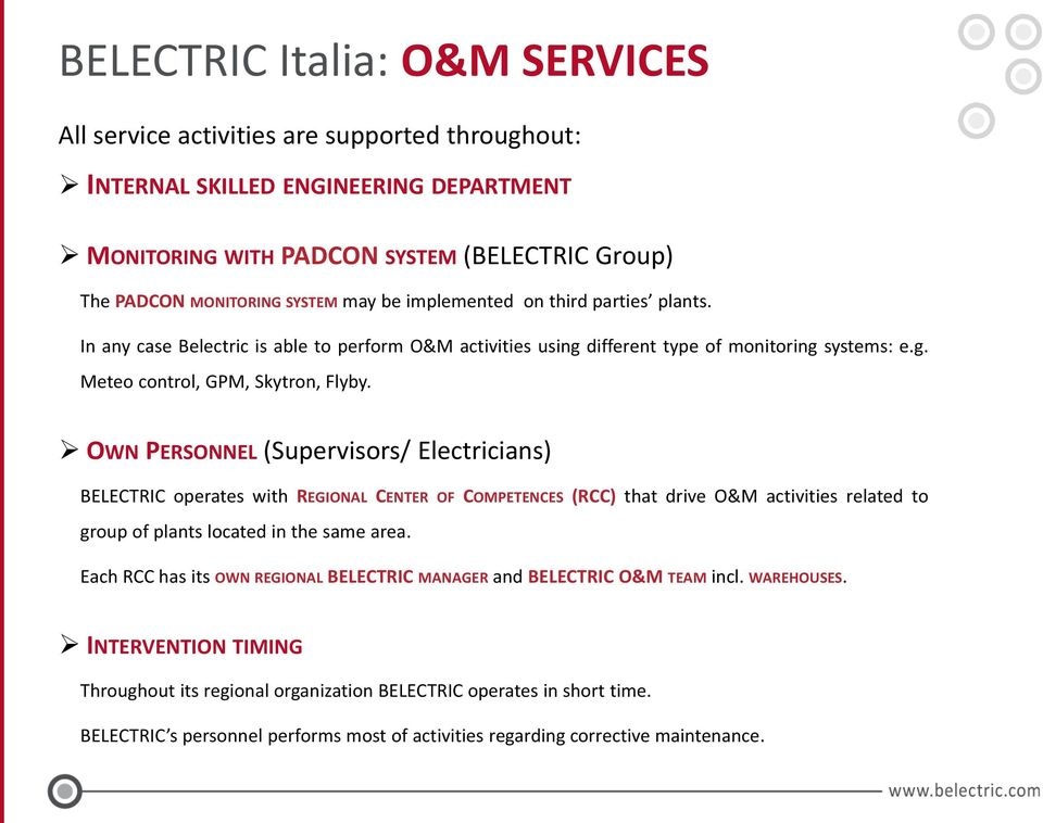 OWN PERSONNEL (Supervisors/ Electricians) BELECTRIC operates with REGIONAL CENTER OF COMPETENCES (RCC) that drive O&M activities related to group of plants located in the same area.