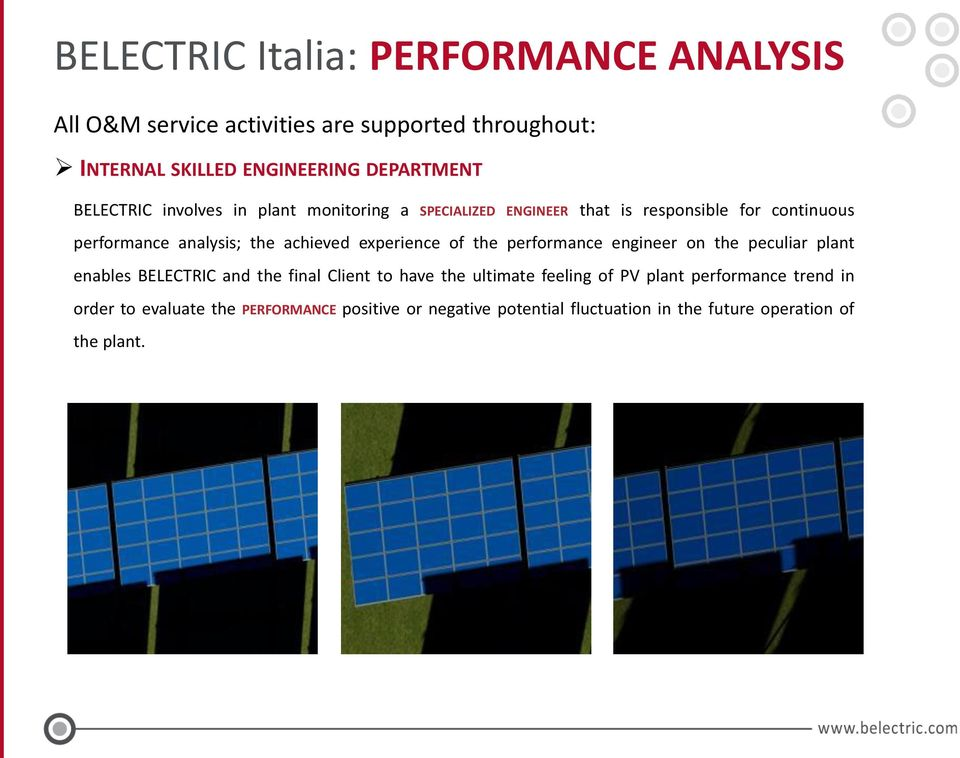 experience of the performance engineer on the peculiar plant enables BELECTRIC and the final Client to have the ultimate feeling of PV
