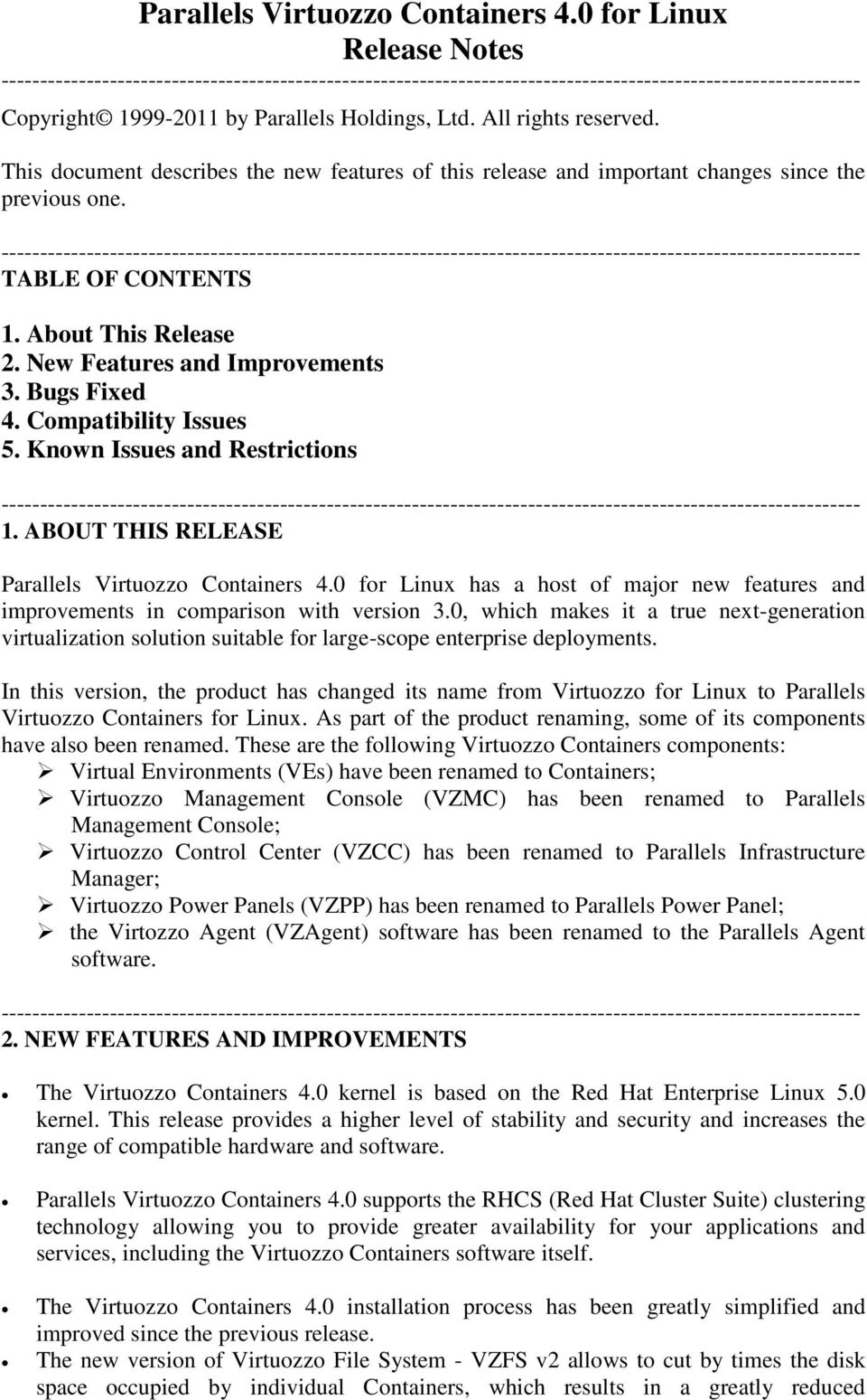 Compatibility Issues 5. Known Issues and Restrictions 1. ABOUT THIS RELEASE Parallels Virtuozzo Containers 4.0 for Linux has a host of major new features and improvements in comparison with version 3.
