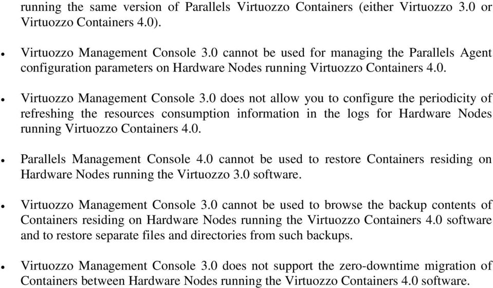 0 does not allow you to configure the periodicity of refreshing the resources consumption information in the logs for Hardware Nodes running Virtuozzo Containers 4.0. Parallels Management Console 4.