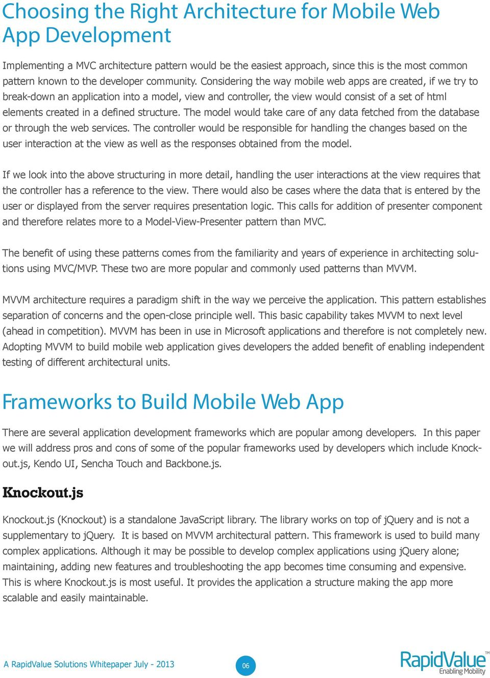 Considering the way mobile web apps are created, if we try to break-down an application into a model, view and controller, the view would consist of a set of html elements created in a defined
