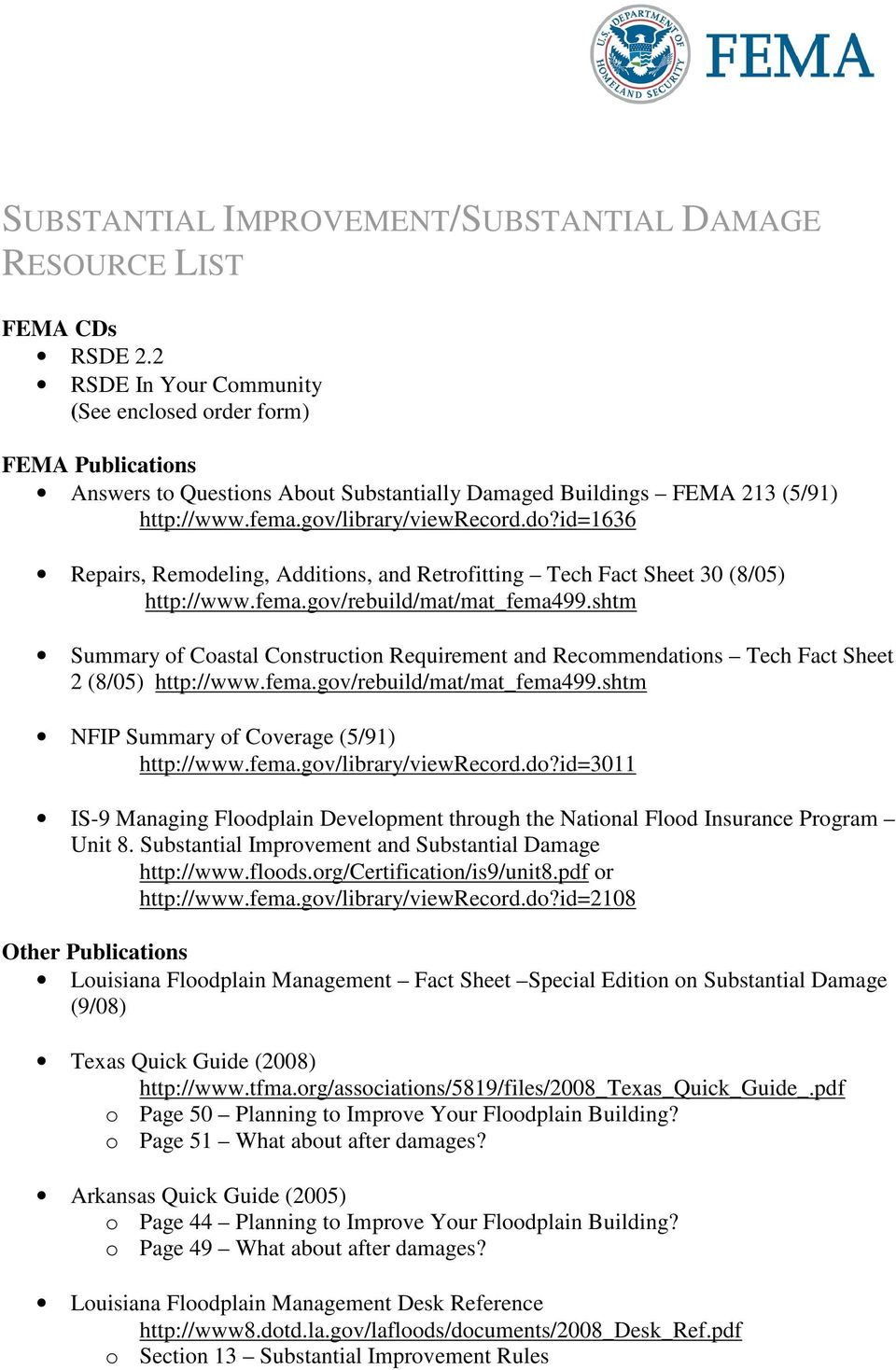 id=1636 Repairs, Remodeling, Additions, and Retrofitting Tech Fact Sheet 30 (8/05) http://www.fema.gov/rebuild/mat/mat_fema499.