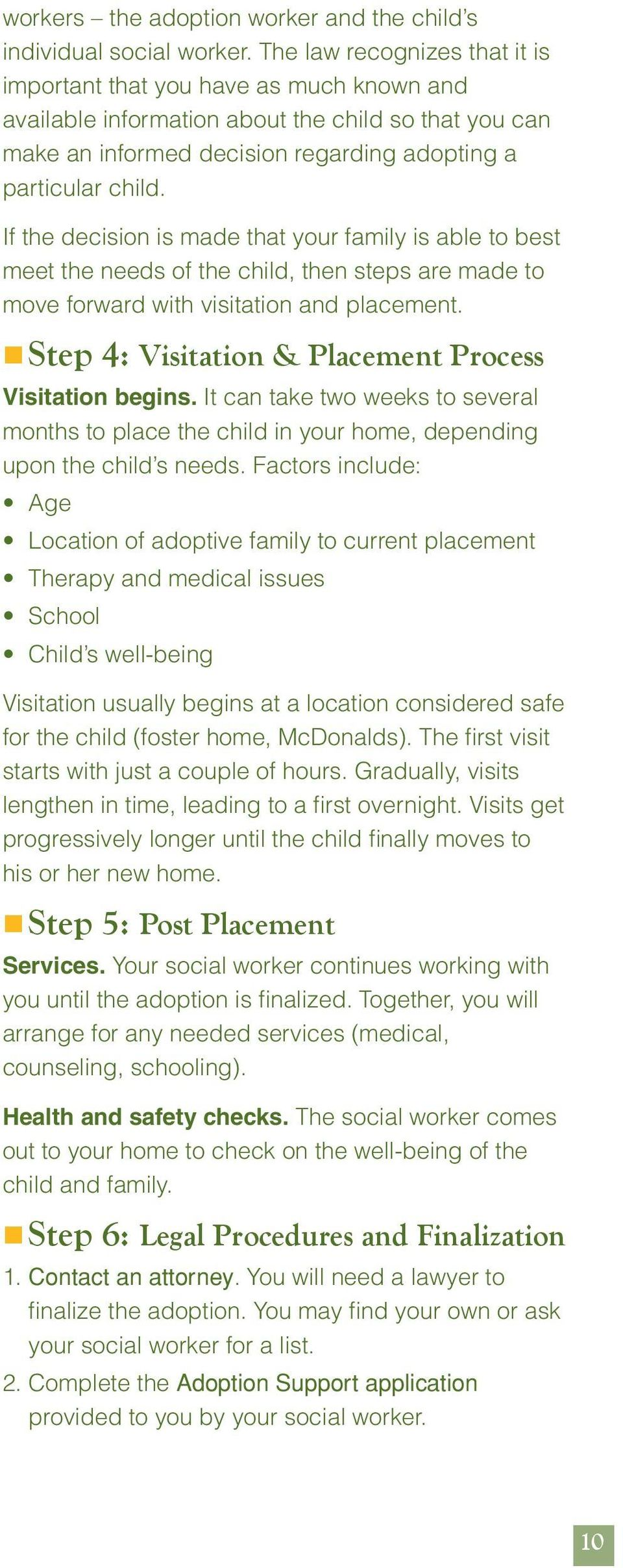 If the decision is made that your family is able to best meet the needs of the child, then steps are made to move forward with visitation and placement.
