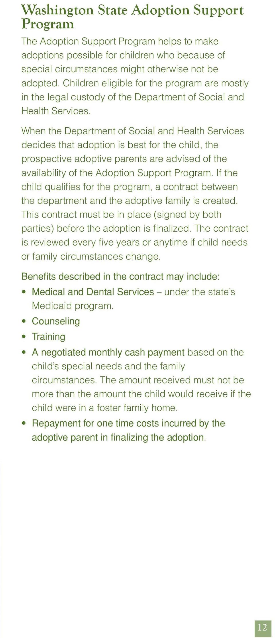 When the Department of Social and Health Services decides that adoption is best for the child, the prospective adoptive parents are advised of the availability of the Adoption Support Program.