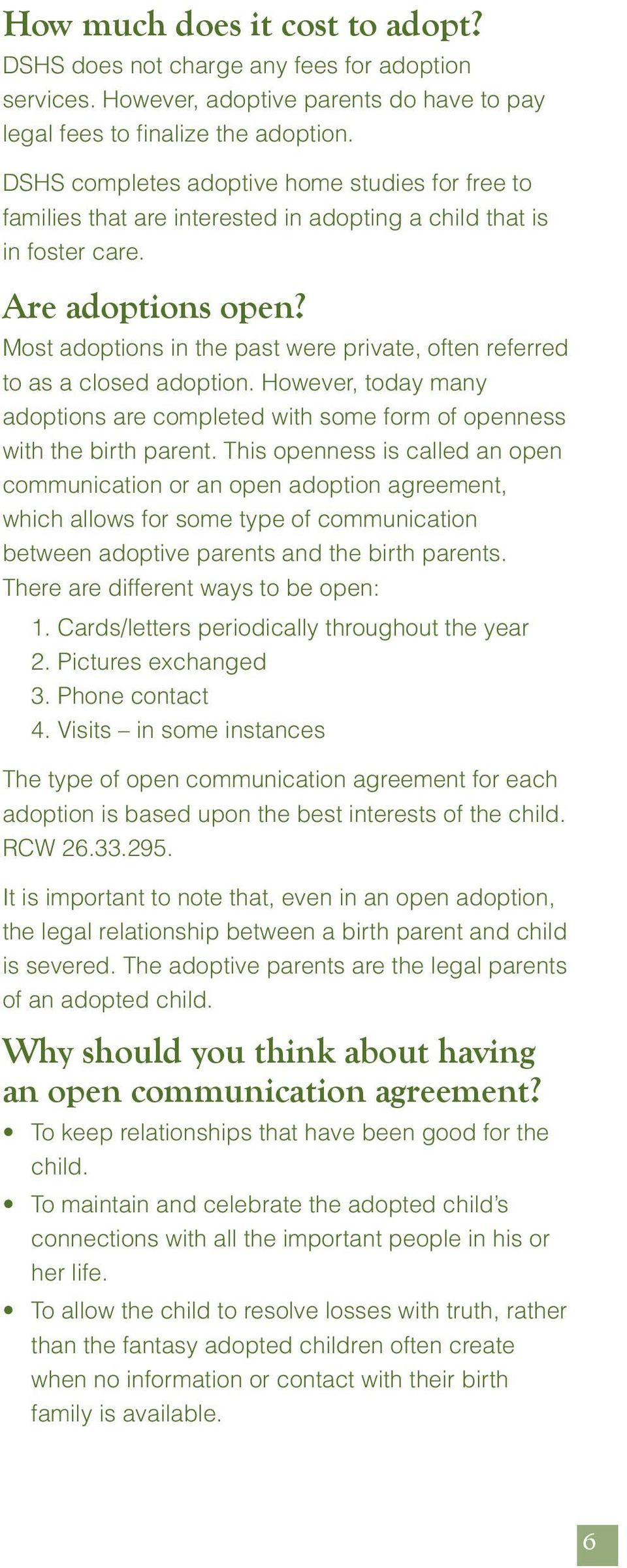 Most adoptions in the past were private, often referred to as a closed adoption. However, today many adoptions are completed with some form of openness with the birth parent.