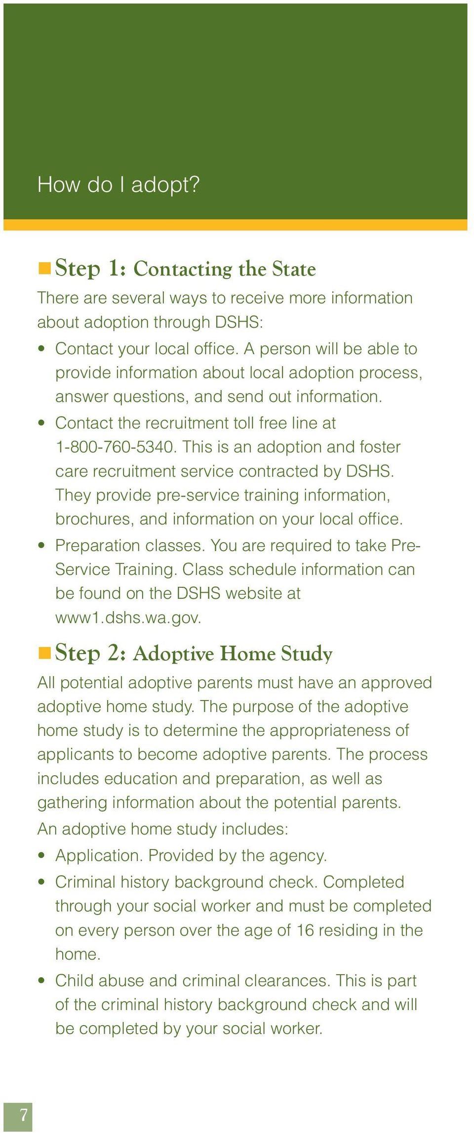 This is an adoption and foster care recruitment service contracted by DSHS. They provide pre-service training information, brochures, and information on your local office. Preparation classes.
