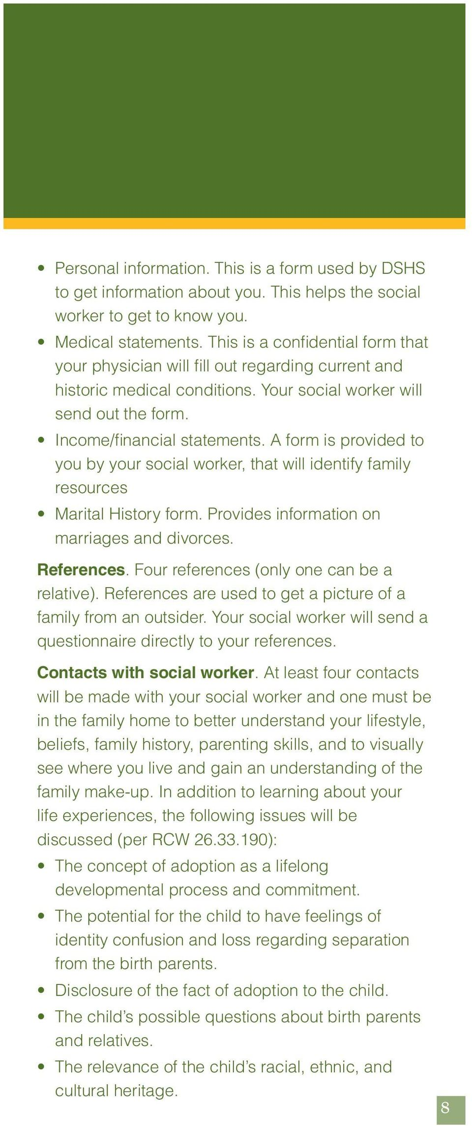A form is provided to you by your social worker, that will identify family resources Marital History form. Provides information on marriages and divorces. References.
