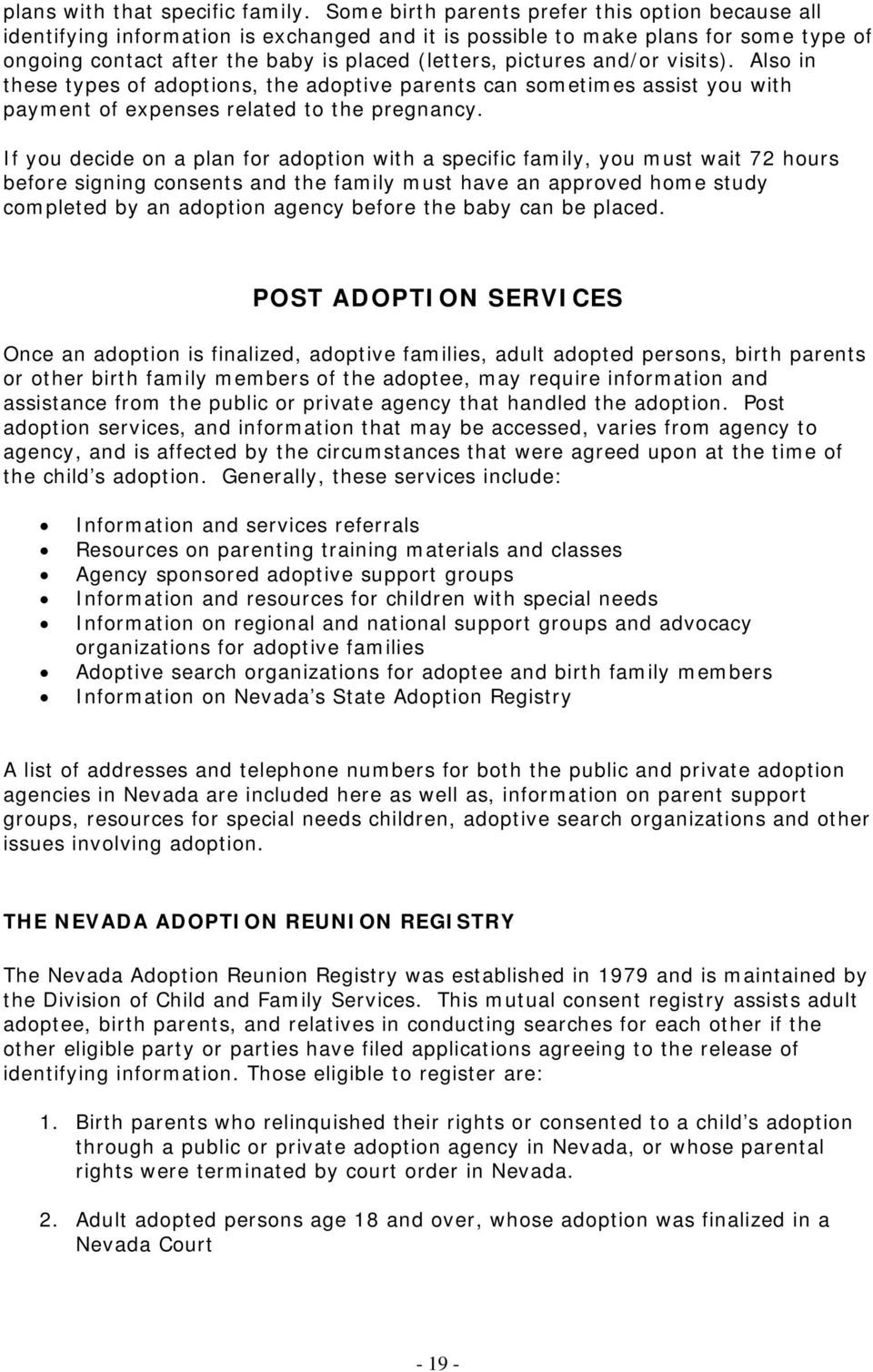 and/or visits). Also in these types of adoptions, the adoptive parents can sometimes assist you with payment of expenses related to the pregnancy.