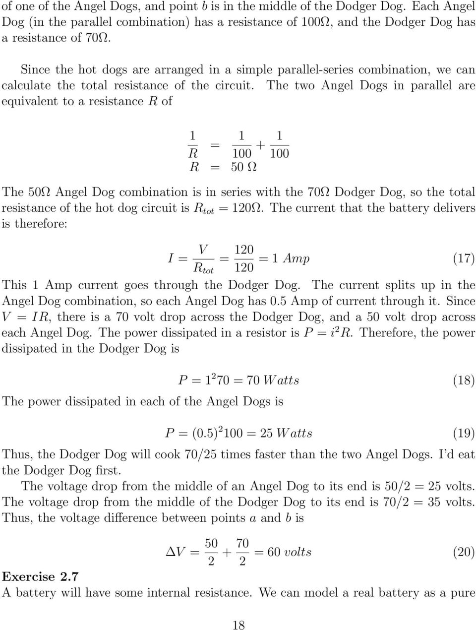 The two Angel Dogs in parallel are equivalent to a resistance R of 1 R = 1 100 + 1 100 R = 50 Ω The 50Ω Angel Dog combination is in series with the 70Ω Dodger Dog, so the total resistance of the hot