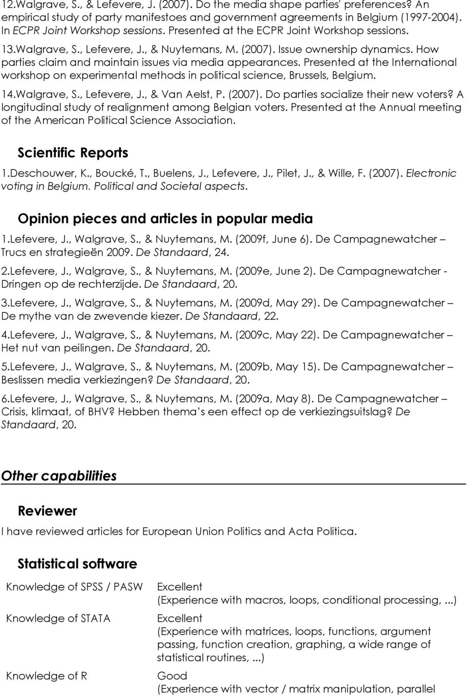 How parties claim and maintain issues via media appearances. Presented at the International workshop on experimental methods in political science, Brussels, Belgium. 14.Walgrave, S., Lefevere, J.