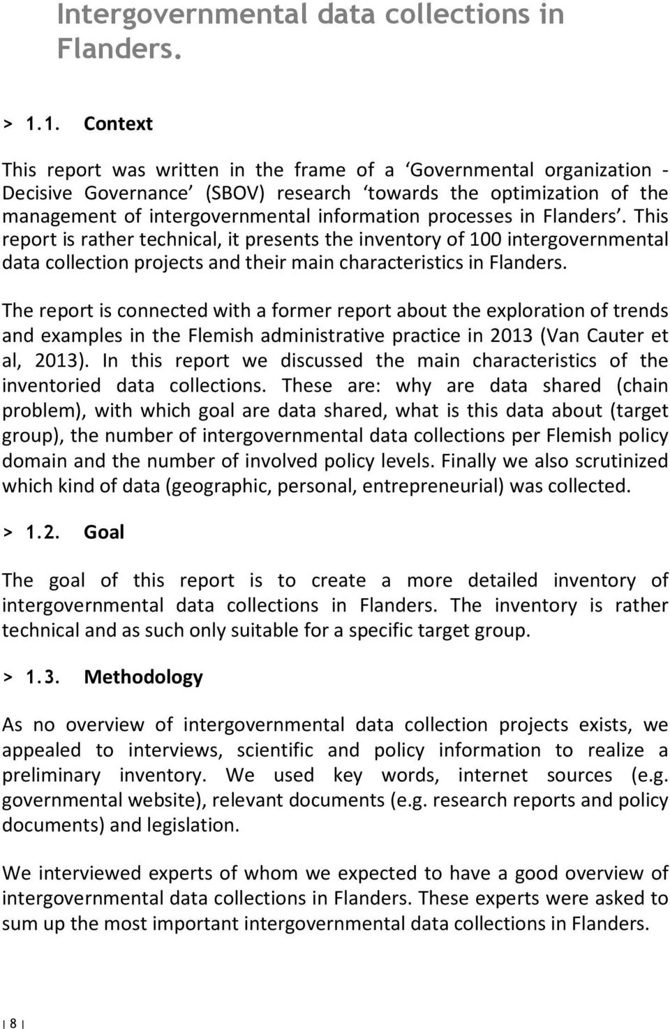 processes in Flanders. This report is rather technical, it presents the inventory of 100 intergovernmental data collection projects and their main characteristics in Flanders.