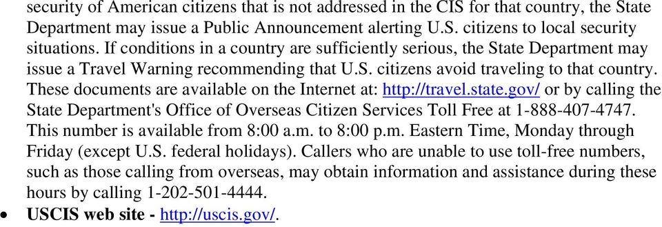 These documents are available on the Internet at: http://travel.state.gov/ or by calling the State Department's Office of Overseas Citizen Services Toll Free at 1-888-407-4747.