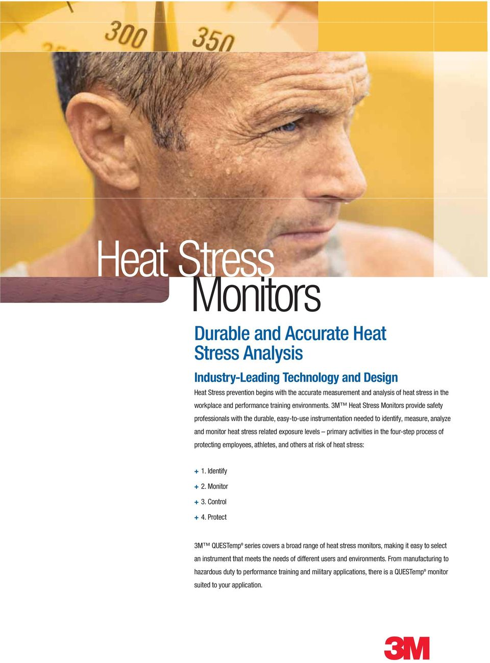 3M Heat Stress Monitors provide safety professionals with the durable, easy-to-use instrumentation needed to identify, measure, analyze and monitor heat stress related exposure levels primary