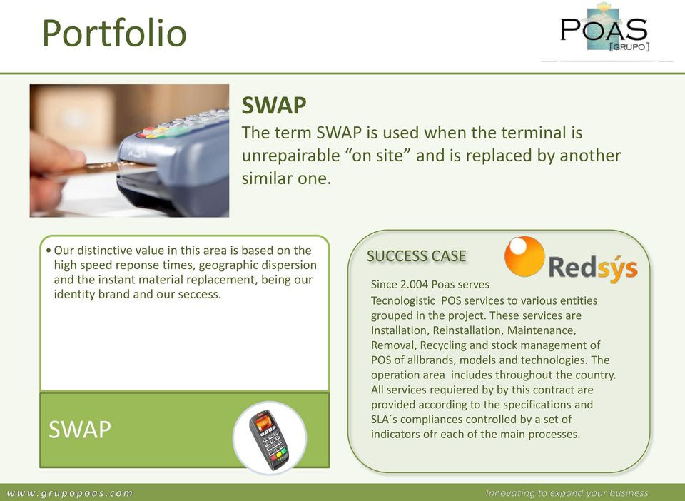 SWAP SUCCESS CASE Since 2.004 Poas serves Tecnologistic POS services to various entities grouped in the project.