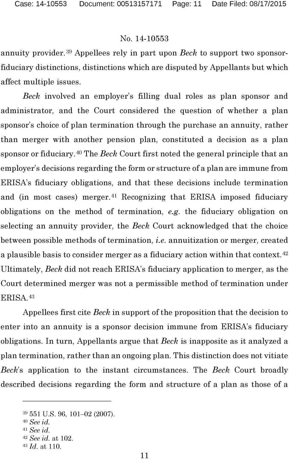 Beck involved an employer s filling dual roles as plan sponsor and administrator, and the Court considered the question of whether a plan sponsor s choice of plan termination through the purchase an