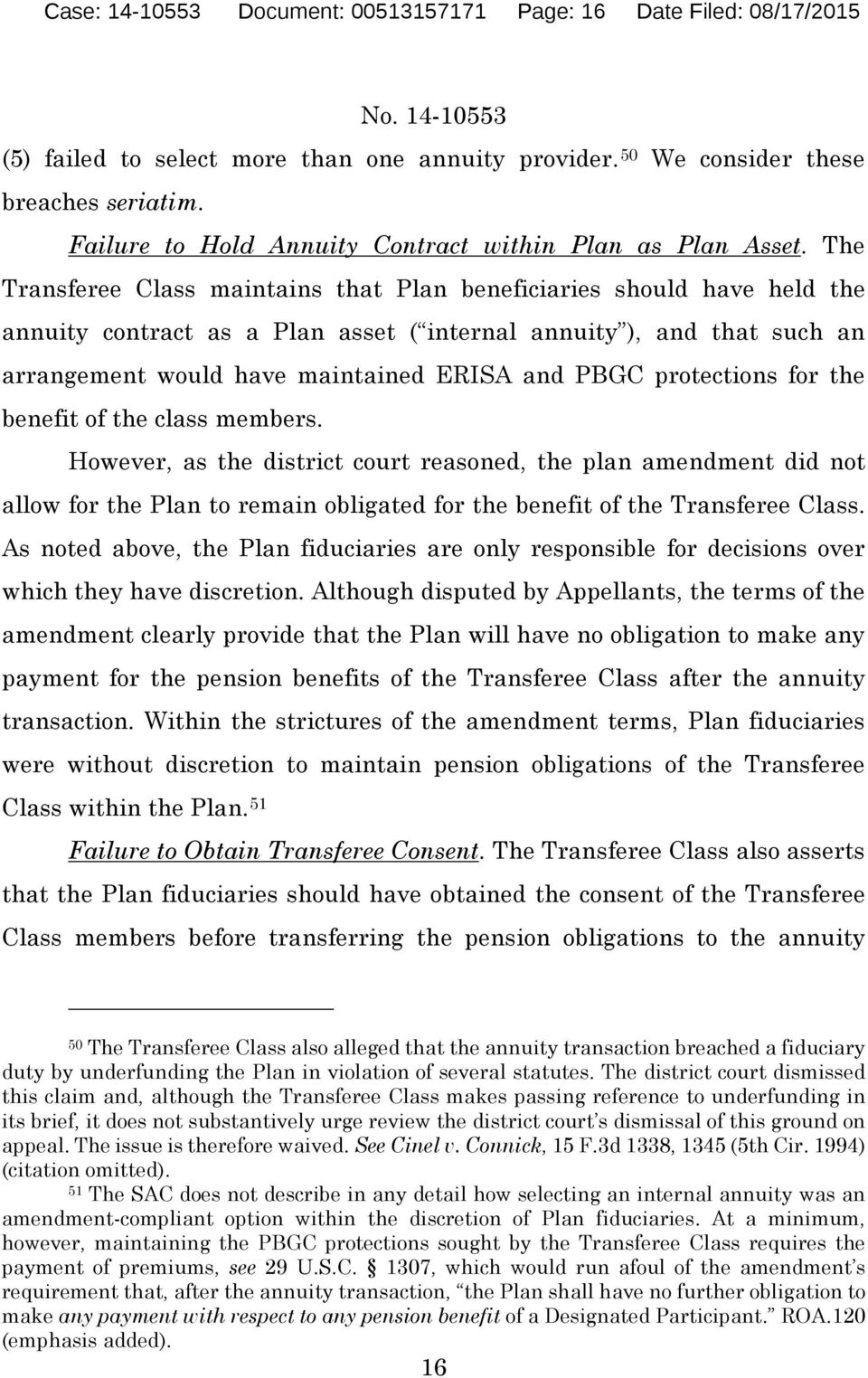 The Transferee Class maintains that Plan beneficiaries should have held the annuity contract as a Plan asset ( internal annuity ), and that such an arrangement would have maintained ERISA and PBGC