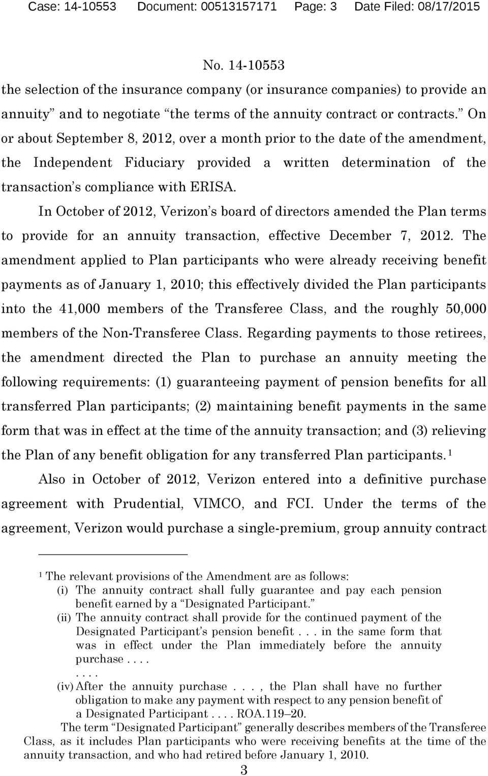 On or about September 8, 2012, over a month prior to the date of the amendment, the Independent Fiduciary provided a written determination of the transaction s compliance with ERISA.
