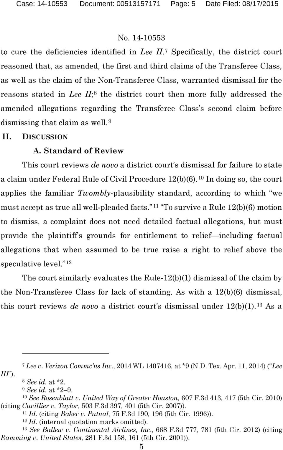 stated in Lee II; 8 the district court then more fully addressed the amended allegations regarding the Transferee Class s second claim before dismissing that claim as well. 9 II. DISCUSSION A.