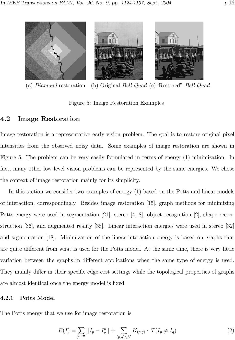 Some examples of image restoration are shown in Figure 5. The problem can be very easily formulated in terms of energy (1) minimization.